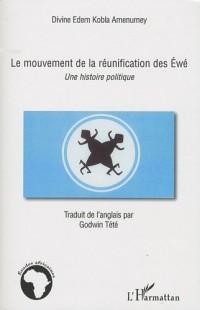 Le mouvement de la réunification des Ewé : Une histoire politique