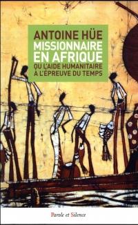 Missionnaire en Afrique : Ou l'aide humanitaire à l'épreuve du temps