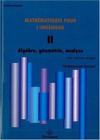 Mathématiques pour l'ingénieur : Tome 2 : Algèbre, géométrie, analyse