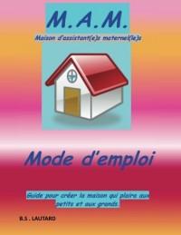 Maison d'Assistantes Maternelles (M.A.M) mode d'emploi: Guide pour créer la maison qui plaira aux petits et aux grands