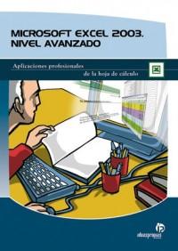 Microsoft Excel 2003. Nivel avanzado: Aplicaciones profesionales de la hoja de cálculo