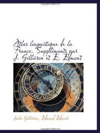 Atlas linguistique de la France. Suppléments par J. Gilliéron et E. Edmont