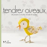Tendres oiseaux : 26 projets à coudre, broder & quilter
