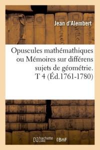 Opuscules mathemathiques  t 4  ed 1761 1780