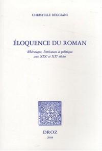 Eloquence du roman : Rhétorique, littérature et politique aux XIXe et XXe siècles