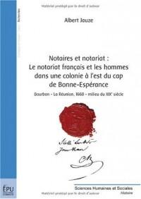 Notaires et notariat - Le Notariat français et les hommes dans une colonie à l'est du Cap de Bonne Espérance