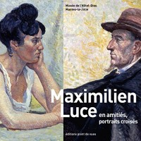 Maximilien Luce en amitiés, portraits croisés