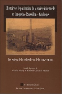 L'histoire et le patrimoine de la société industrielle en Languedoc-Roussillon - Catalogne : Les enjeux de la recherche et de la conservation