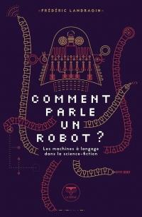 Comment parle un robot ? : Le dialogue homme-machine dans la science-fiction