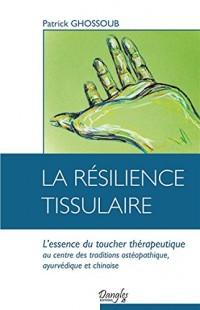 La résilience tissulaire - L'essence du toucher thérapeutique