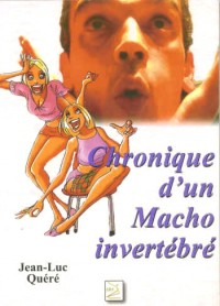 Chronique d'un Macho Invertebre