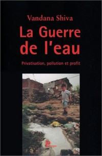 La Guerre de l'eau : Privation, pollution et profit