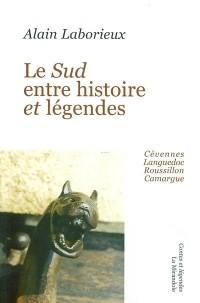 Le Sud, entre histoire et légendes : Cévennes, Languedoc, Roussillon, Camargue