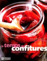 Le temps des confitures : Plus de 100 recettes