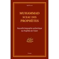 Muhammad : Sceau des Prophètes - Nouvelle biographie authentique du Prophète de l'islam