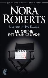 Lieutenant Eve Dallas, Tome 46 : Le crime est une oeuvre [Poche]