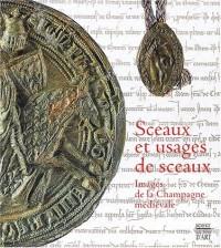 Sceaux et usages de sceaux : Images de la Champagne médiévale