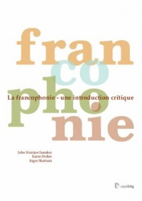 La Francophonie: Une Introduction Critique