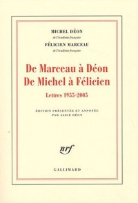 De Marceau à Déon - De Michel à Félicien: Lettres 1955-2005