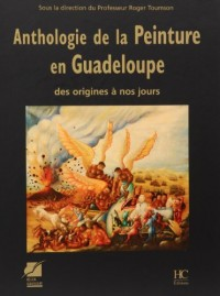 Anthologie de la peinture en Guadeloupe : Des origines à nos jours