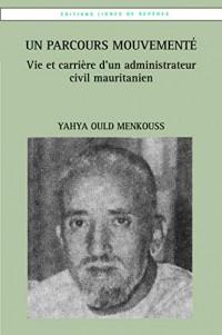 Un parcours mouvementé : vie et oeuvre d'un administrateur civil mauritanien