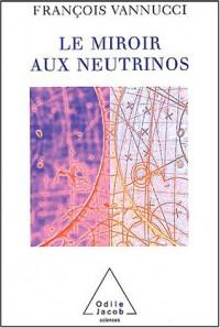 Le Miroir aux neutrinos : Réflexions autour d'une particule fantôme