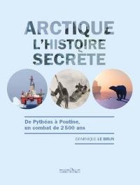 Arctique - L'histoire secrète