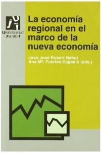 La economia regional en el marco de la nueva economia/ The Regional Economy in The Mark of the New Economy