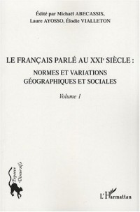 Le français parlé au XXIe siècle : Volume 1, Normes et variations géographiques et sociales