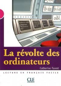La révolte des ordinateurs : Lecture en français facile Niveau 3