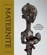Maternité : Mère et enfants dans les arts d'Afrique