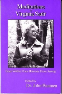 Meditations of Virginia Satir : Peace Within, Peace Between, Peace Among