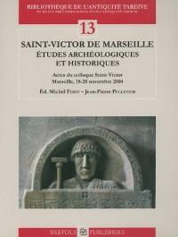 Saint-Victor de Marseille études archéologiques et historiques. Actes du colloque Saint-Victor, Marseille, 18-20 novembre 2004