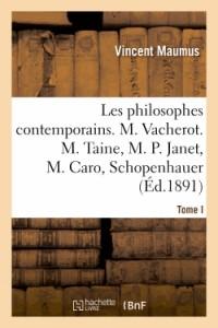 Les Philosophes Contemporains. Tome I, M. Vacherot. M. Taine, M. P. Janet, M. Caro, Schopenhauer