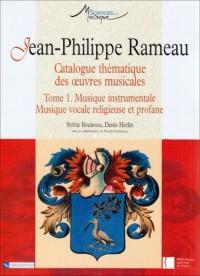 Jean-Philippe Rameau. Catalogue thématique des oeuvres musicales : Tome 1, Musique instrumentale, Musique vocale religieuse et profane