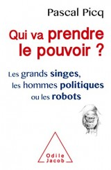 Qui va prendre le pouvoir ?: Les Grands singes, les hommes politiques ou les robots