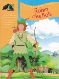Robin des Bois: D'après une légende du Moyen-Âge (Il était une fois. . . )