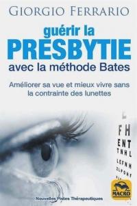 Guérir la presbytie avec la méthode Bates: Améliorer sa vue et mieux vivre sans la contrainte des lunettes
