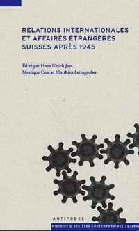 Relations internationales et affaires étrangères suisses après 1945 : Actes du colloque CUSO 2005