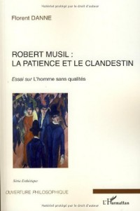 Robert Musil : la patience et le clandestin : Essai sur L'homme sans qualités