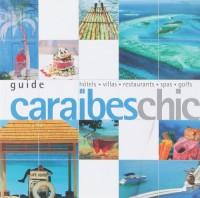 Guide Caraïbes Chic : Hôtels Villas Restaurants Spas Golfs
