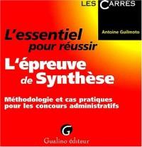 L'essentiel pour réussir l'épreuve de Synthèse : Méthodologie et cas pratiques pour les concours administratifs