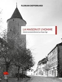 La maison et l'homme : Histoire sociale de Romont au Moyen Age