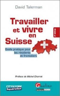 Travailler et vivre en Suisse ( à nouveau disponible en décembre 2010)