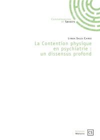 La Contention physique en psychiatrie : un dissensus profond
