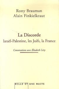 La discorde : Israël-Palestine, les Juifs, la France