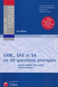 SARL, SAS et SA en 50 questions pratiques : Aspect juridique, fiscal, social Conseils pratiques