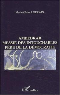 Ambedkar. Messie des intouchables, Père de la démocratie