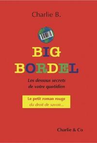 Big Bordel : Les dessous secrets de votre quotidien