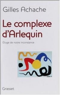 Le complexe d'Arlequin : Eloge de notre inconstance